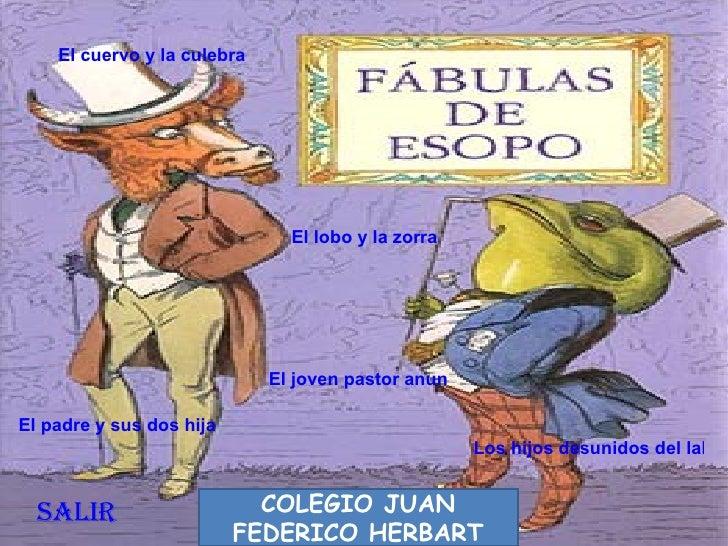 COLEGIO JUAN FEDERICO HERBART El cuervo y la culebra El joven pastor anunciando al lobo El padre y sus dos hijas Los hijos...