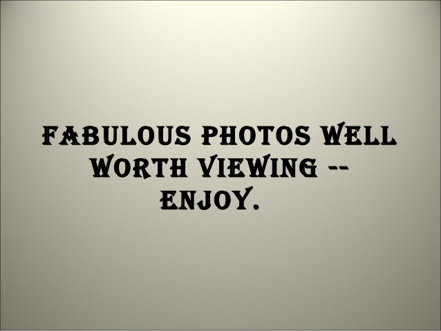 Fabulous photos well_worth_viewing