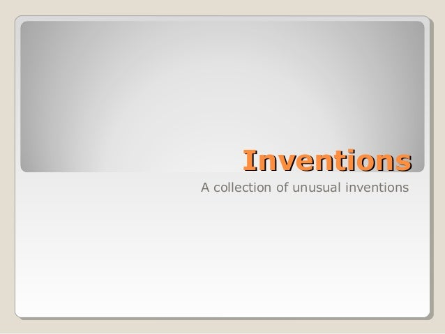 InventionsInventions A collection of unusual inventions