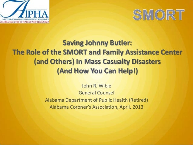 Saving Johnny Butler:The Role of the SMORT and Family Assistance Center      (and Others) In Mass Casualty Disasters      ...