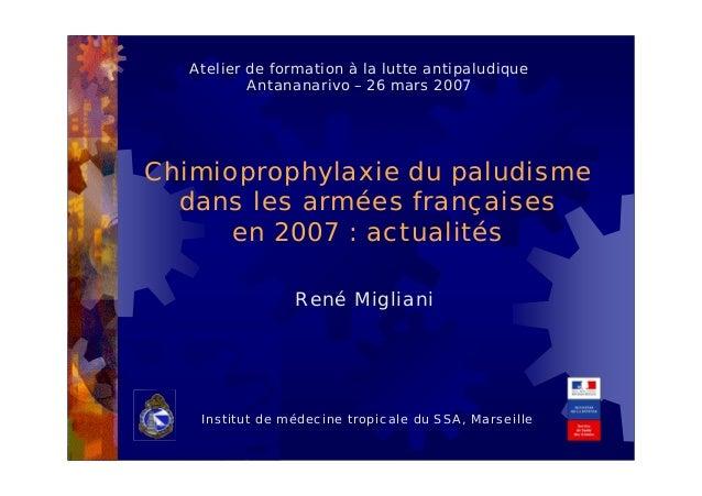Chimioprophylaxie du paludismedans les armées françaisesen 2007 : actualitésRené MiglianiInstitut de médecine tropicale du...
