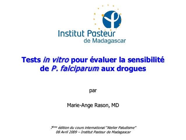 Tests in vitro pour évaluer la sensibilitéde P. falciparum aux droguesparMarie-Ange Rason, MD7ème édition du cours interna...
