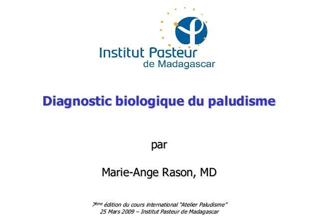 """Diagnostic biologique du paludismeparMarie-Ange Rason, MD7ème édition du cours international """"Atelier Paludisme""""25 Mars 20..."""