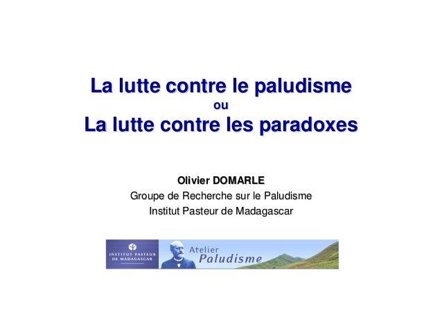 La lutte contre le paludismeLa lutte contre le paludismeououLa lutte contre les paradoxesLa lutte contre les paradoxesOliv...