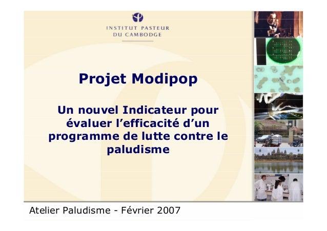 Atelier Paludisme - Février 2007Projet ModipopUn nouvel Indicateur pourévaluer l'efficacité d'unprogramme de lutte contre ...