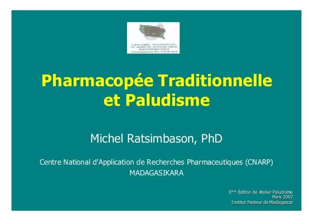 Pharmacopée Traditionnelleet PaludismeMichel Ratsimbason, PhDCentre National d'Application de Recherches Pharmaceutiques (...