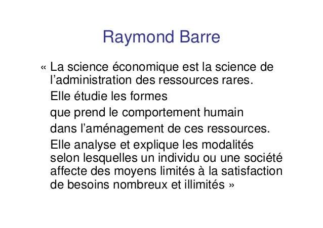Raymond Barre« La science économique est la science del'administration des ressources rares.Elle étudie les formesque pren...