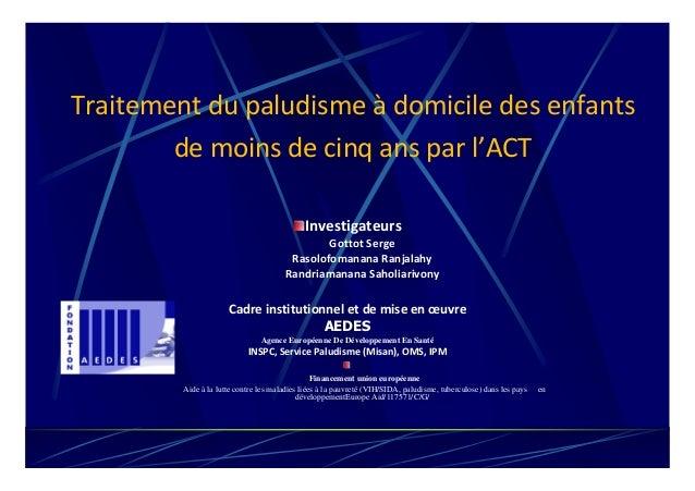 Traitement du paludisme à domicile des enfantsde moins de cinq ans par l'ACTInvestigateursGottot SergeRasolofomanana Ranja...