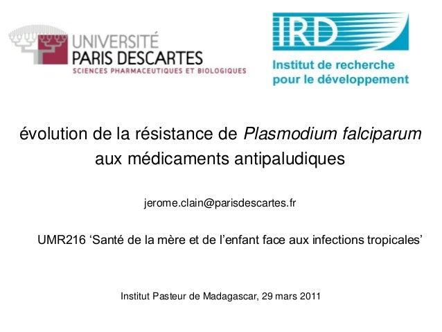 Institut Pasteur de Madagascar, 29 mars 2011UMR216 'Santé de la mère et de l'enfant face aux infections tropicales'évoluti...