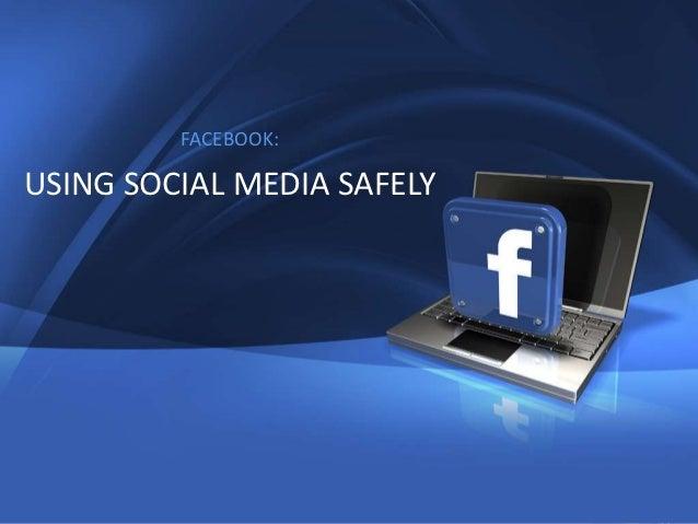 1         FACEBOOK:USING SOCIAL MEDIA SAFELY