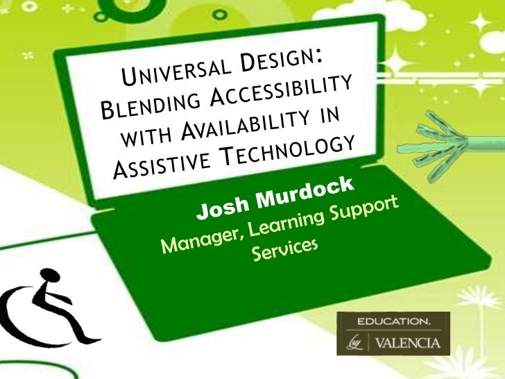 Universal Design:Blending Accessibility with Availability in Assistive Technology<br />Josh Murdock<br />Manager, Learning...