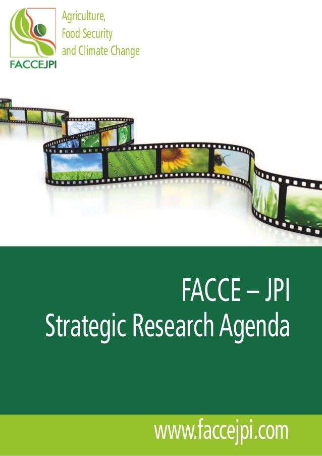 Agriculture, Food Security and Climate Change               FACCE – JPIStrategic Research Agenda                      www....