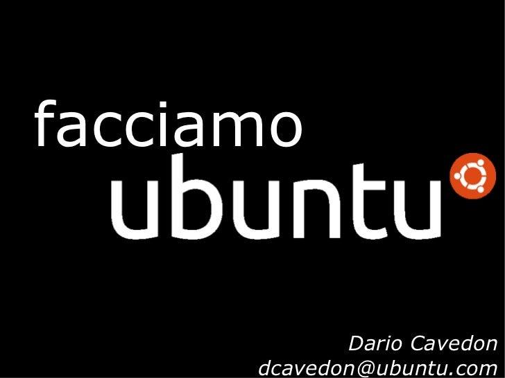 facciamo             Dario Cavedon      dcavedon@ubuntu.com