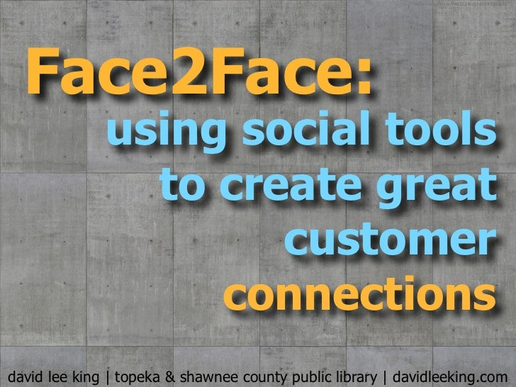 flickr.com/photos/94852245@N00/4338268272/  Face2Face:              using social tools                to create great      ...
