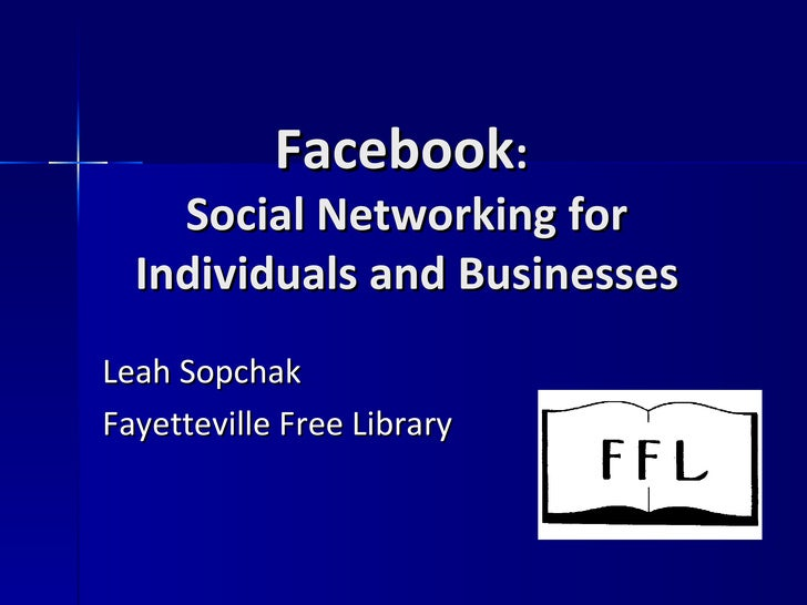 Facebook :  Social Networking for Individuals and Businesses Fayetteville Free Library