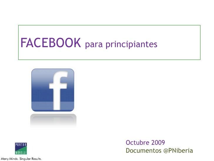 FACEBOOK para principiantes<br />Octubre 2009<br />Documentos @PNiberia<br />