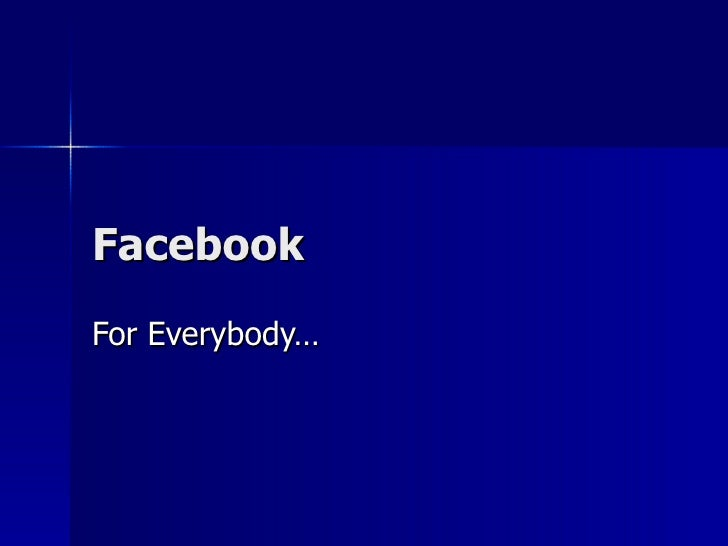 Facebook For Everybody…
