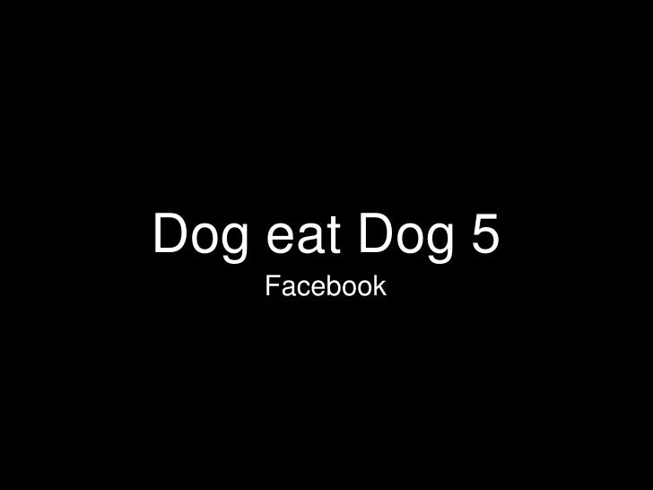 Dog eatDog 5<br />Facebook<br />