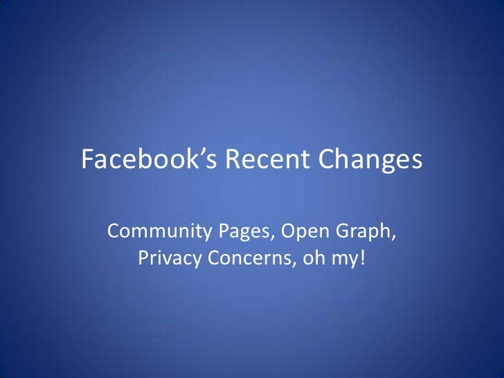 Facebook's Recent Changes<br />Community Pages, Open Graph, Privacy Concerns, oh my!<br />