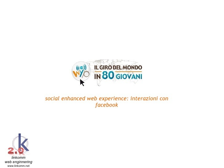 social enhanced web experience: interazioni con facebook linkomm web enginnering www.linkomm.net