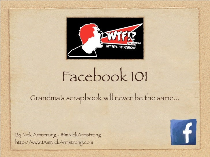 Facebook 101       Grandma's scrapbook will never be the same...    By Nick Armstrong - @ImNickArmstrong http://www.IAmNic...