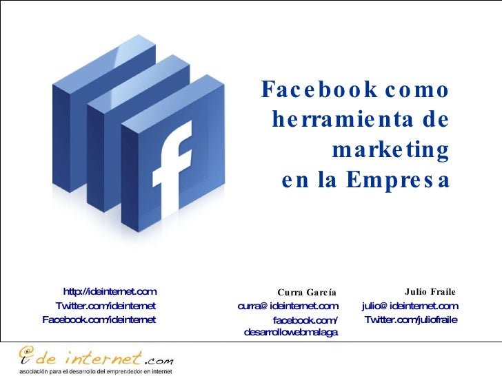 Julio Fraile [email_address] Twitter.com / juliofraile Curra García [email_address] facebook.com / desarrollowebmalaga htt...