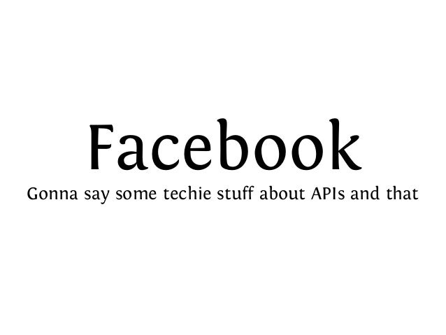 FacebookGonna say some techie stuff about APIs and that