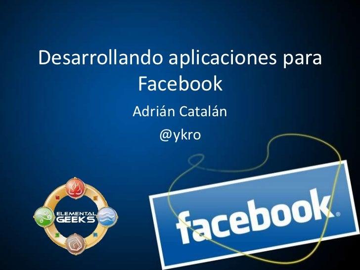 DesarrollandoaplicacionesparaFacebook<br />AdriánCatalán<br />@ykro<br />
