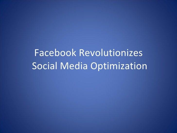 Facebook Revolutionizes  Social Media Optimization