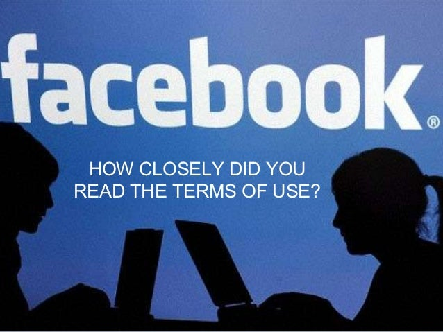 Facebook - How closely did you read the Terms Of Use?