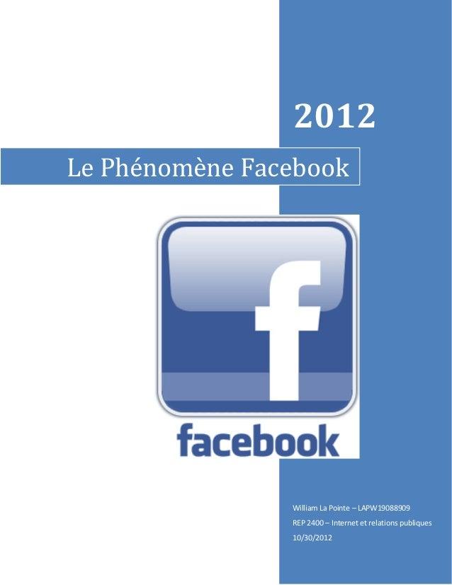2012Le Phénomène Facebook                William La Pointe – LAPW19088909                REP 2400 – Internet et relations ...