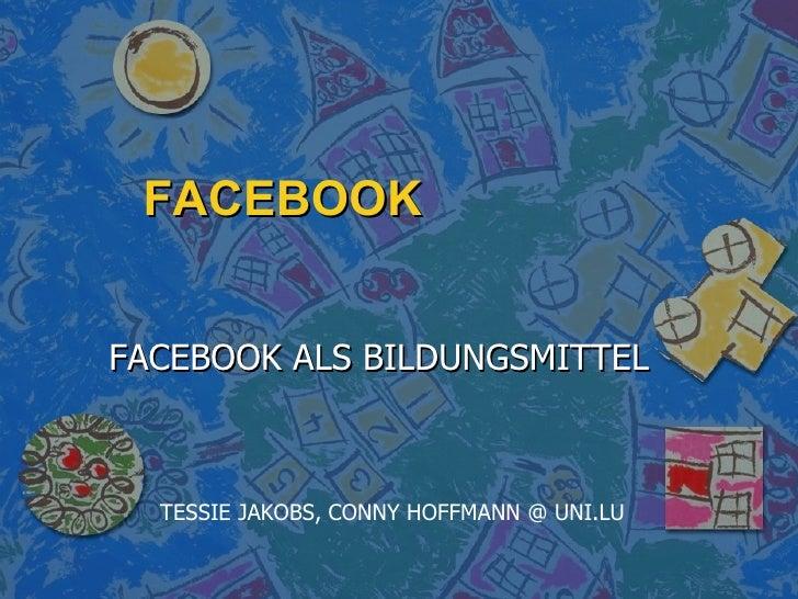 FACEBOOK FACEBOOK ALS BILDUNGSMITTEL TESSIE JAKOBS, CONNY HOFFMANN  @  UNI.LU