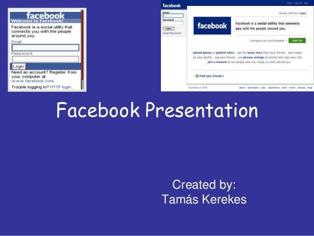 Facebook Presentation            Created by:          Tamás Kerekes