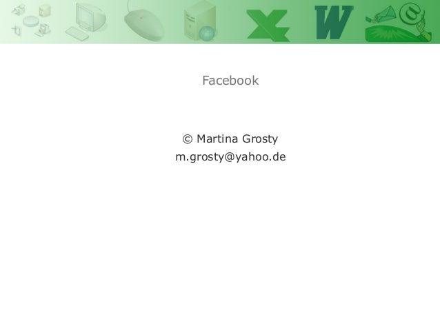 Facebook        Power Point        Martina Grosty © Martina Grostym.grosty@yahoo.de