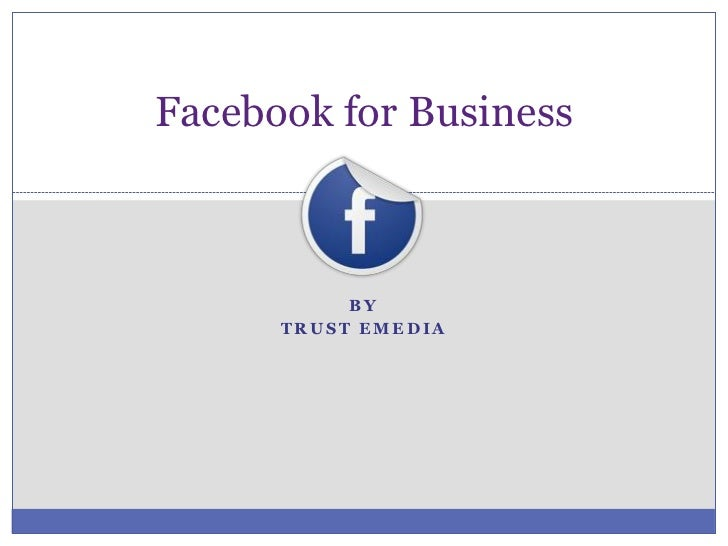 Facebook for Business           BY      TRUST EMEDIA