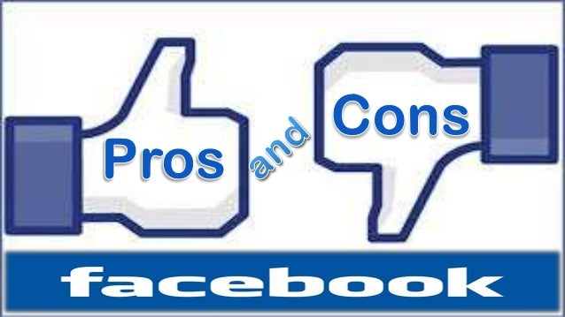 facebook pro and cons essay Pros of facebook let's start with pros and cons of facebook surfnetkids this literally made my essay tha much easier thank you (: lilly smith.