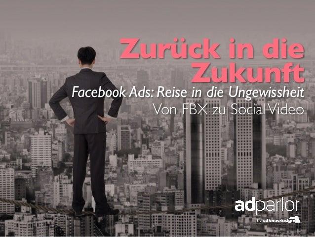 Zurück in dieZukunftFacebook Ads: Reise in die UngewissheitVon FBX zu SocialVideo