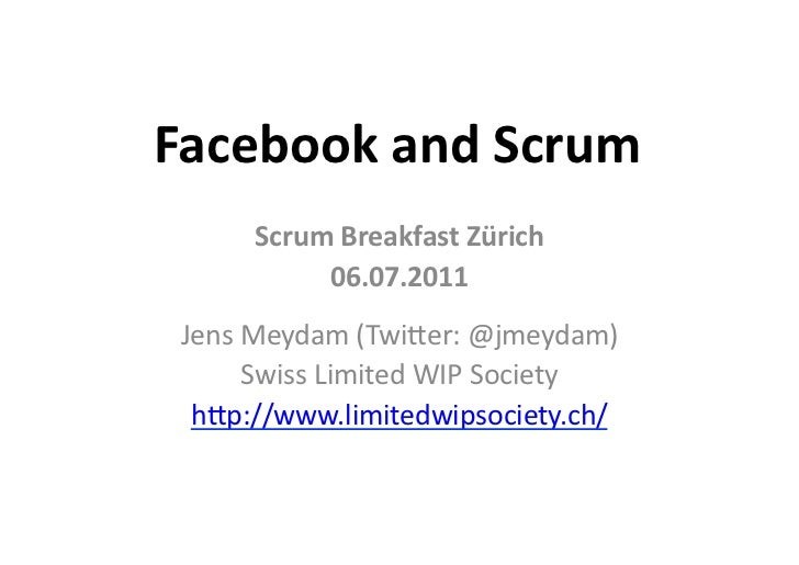 Facebook	  and	  Scrum	          Scrum	  Breakfast	  Zürich	               06.07.2011	   Jens	  Meydam	  (Twi/er:	  @jmeyd...