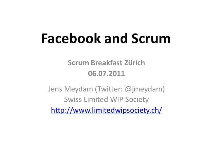 Facebook and Scrum         Scrum Breakfast Zürich              06.07.2011  Jens Meydam (Twi/er: @jmeyd...