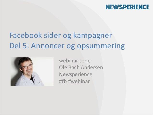 Facebook annoncer. DEL 5 i webinar serien om Facebook sider og kampagner. April 2013