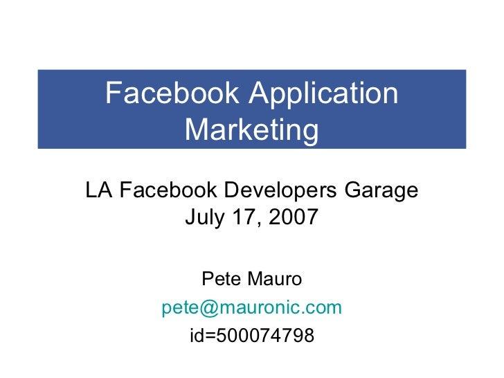 Facebook Application Marketing LA Facebook Developers Garage July 17, 2007 Pete Mauro [email_address] id=500074798