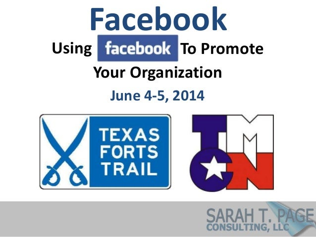 Using Your Organization To Promote Facebook June 4-5, 2014