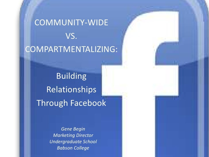 Community-Wide vs. Compartmentalizing: Building Relationships Through Facebook