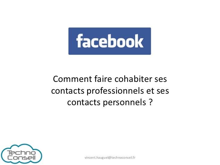 Comment faire cohabiter sescontacts professionnels et ses    contacts personnels ?        vincent.hauguel@technoconseil.fr