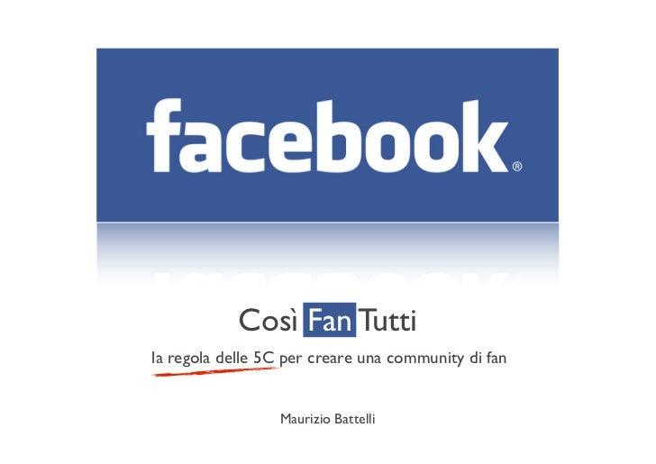 Così Fan Tutti la regola delle 5C per creare una community di fan                     Maurizio Battelli