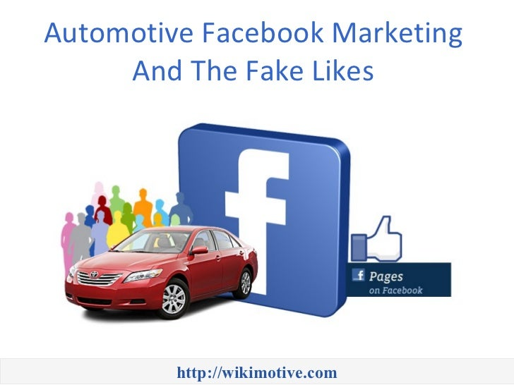 Automotive Facebook Marketing     And The Fake Likes         http://wikimotive.com