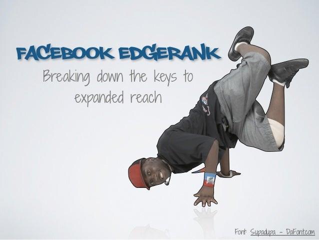 FACEBOOK EDGERANK  Breaking down the keys to       expanded reach                              Font: Supadupa - DaFont.com