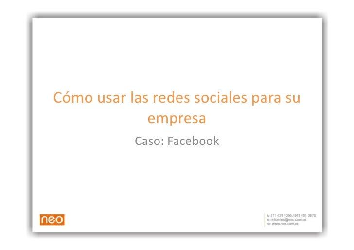 Cómo  usar  las  redes  sociales  para  su                      empresa                     Caso:  Faceb...