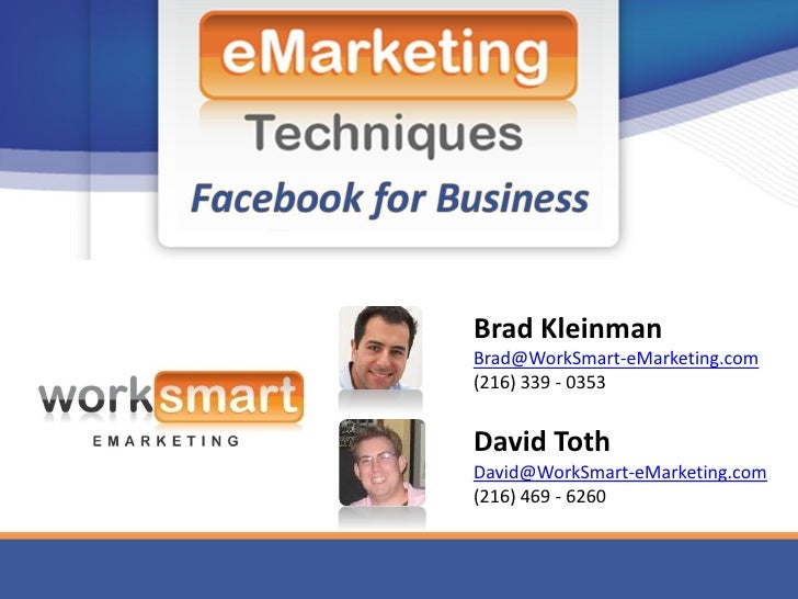 Brad Kleinman Brad@WorkSmart-eMarketing.com (216) 339 - 0353   David Toth David@WorkSmart-eMarketing.com (216) 469 - 6260