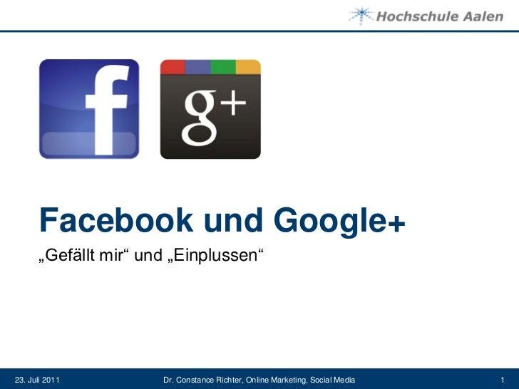 """Facebook und Google+      """"Gefällt mir"""" und """"Einplussen""""23. Juli 2011         Dr. Constance Richter, Online Marketing, Soc..."""